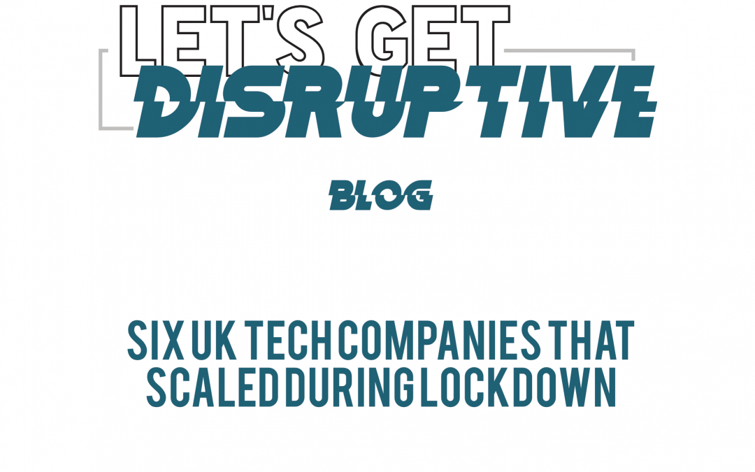 Six UK tech companies that scaled during lockdown
